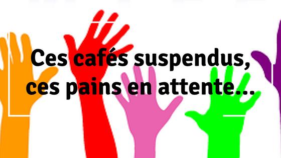 15/05/2017 - Ces cafés suspendus, ces pains en attente...